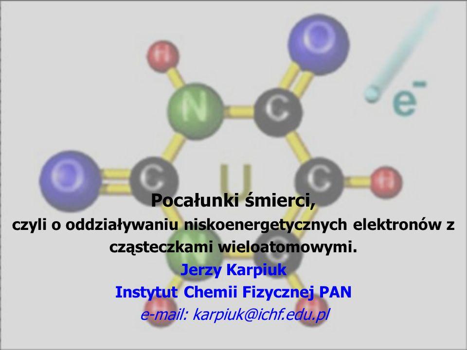 Metastabilne stany rezonansowe Rezonanse jednocząstkowe (1p) – rezonanse kształtu e - + π 2 π 2 π* 1 (shape resonance) Rezonanse dwucząstkowe (2p-1h) – rezonanse wzbudzone rdzeniowo e - + π 2 π 1 π* 2 (core-excited resonance) Rezonanse Feshbacha E(M - ) < E(M) Rdzeniowo wzbudzone rezonanse kształtu e - + π 1 π* 1 π 1 π* 2 (core-excited shape resonance)