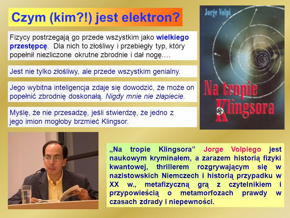 Dygresja dla humanistów: Fizycy postrzegają go przede wszystkim jako wielkiego przestępcę.