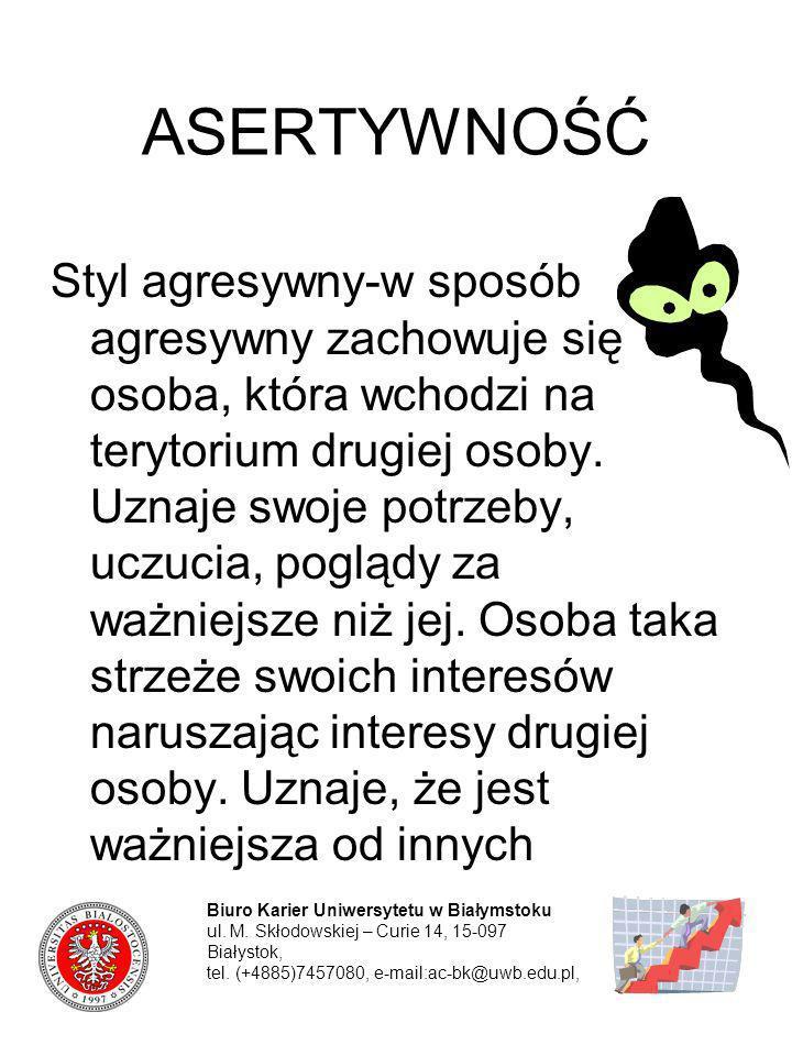 ASERTYWNOŚĆ Styl agresywny-w sposób agresywny zachowuje się osoba, która wchodzi na terytorium drugiej osoby. Uznaje swoje potrzeby, uczucia, poglądy