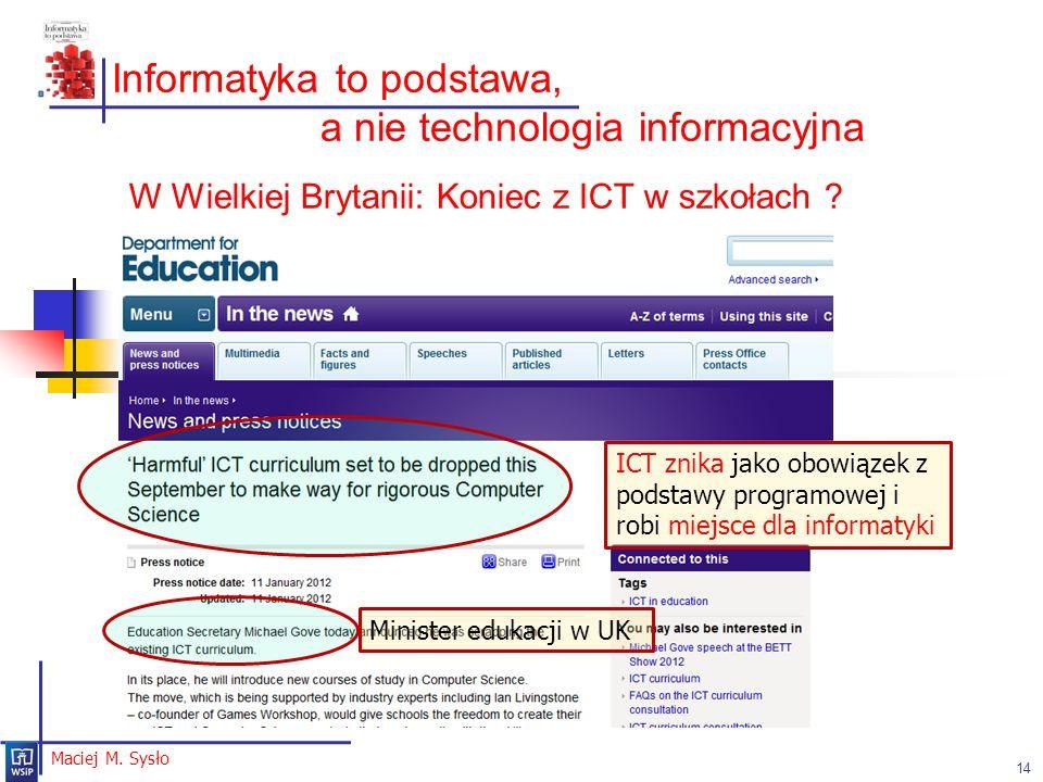 Ewolucja szkoły ku elastycznemu systemowi kształcenia M.M. Sysło Maciej M. Sysło Informatyka to podstawa, a nie technologia informacyjna 14 ICT znika