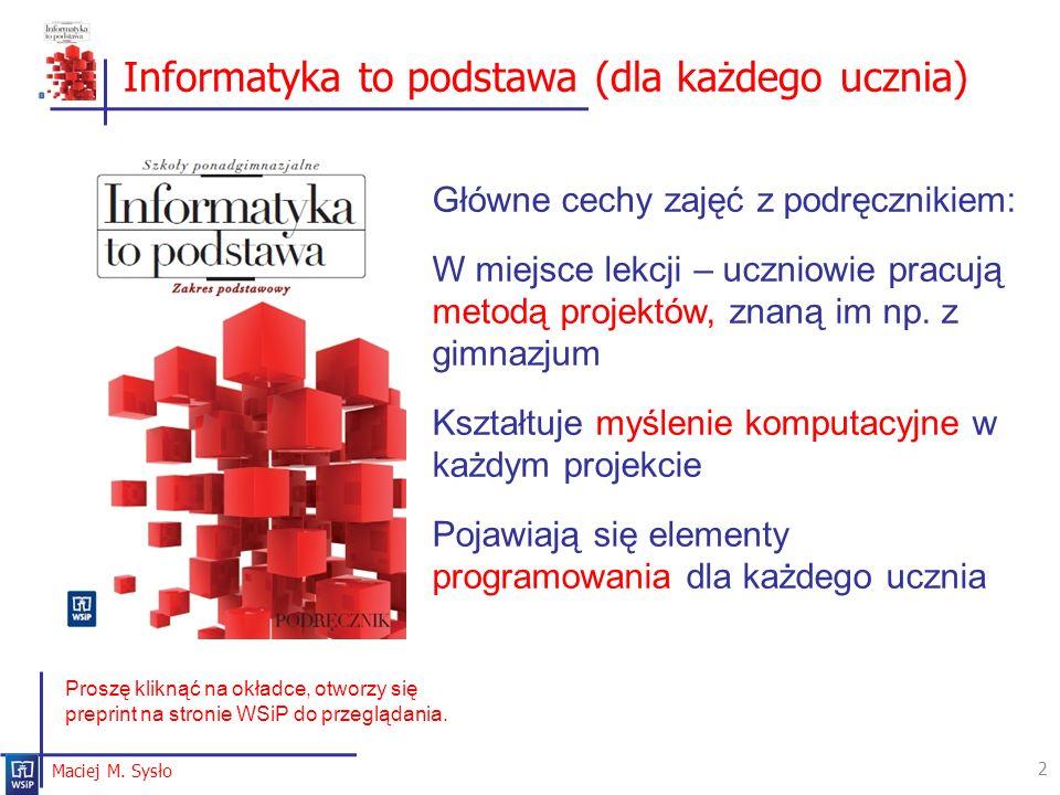 Informatyka to podstawa (dla każdego ucznia) 2 Maciej M. Sysło Główne cechy zajęć z podręcznikiem: W miejsce lekcji – uczniowie pracują metodą projekt