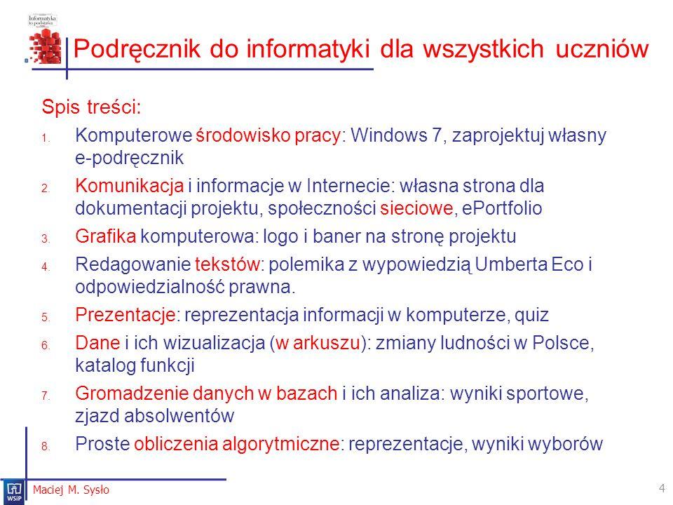 Podręcznik do informatyki dla wszystkich uczniów Spis treści: 1. Komputerowe środowisko pracy: Windows 7, zaprojektuj własny e-podręcznik 2. Komunikac