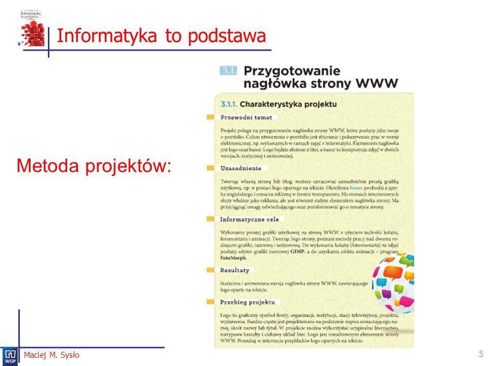 Informatyka to podstawa 5 Maciej M. Sysło Metoda projektów: