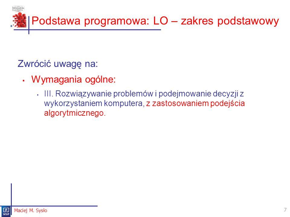 Podstawa programowa: LO – zakres podstawowy Zwrócić uwagę na: Wymagania ogólne: III. Rozwiązywanie problemów i podejmowanie decyzji z wykorzystaniem k