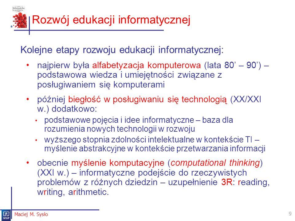 Rozwój edukacji informatycznej Kolejne etapy rozwoju edukacji informatycznej: najpierw była alfabetyzacja komputerowa (lata 80 – 90) – podstawowa wied