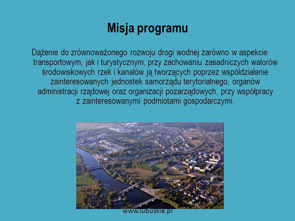 Beneficjenci programu www.lubuskie.pl JST, spółki prawa handlowego, w których większość udziałów posiada samorząd gminny, powiatowy bądź wojewódzki (docelowi właściciele infrastruktury turystycznej na drodze wodnej), Instytucje państwowe administrujące zasobami wodnymi w obszarze objętym programem: RZGW Poznań, RZGW Gdańsk i Urząd Morski w Gdyni (jednostki ustawowo odpowiedzialne za utrzymanie i rozwój dróg wodnych) Instytucje samorządowe: zarządy melioracji i urządzeń wodnych, gminne zakłady gospodarki komunalnej, gminne ośrodki sportu i wypoczynku (instytucje odpowiedzialne za melioracje i utrzymanie urządzeń wodnych oraz za eksploatacje infrastruktury turystyczno – rekreacyjnej), Organizacje pozarządowe statutowo zajmujące się promocją turystyki, aktywnego wypoczynku, dziedzictwa kulturowego i ochrony przyrody, Osoby fizyczne i prawne prowadzące działalność gospodarczą związana dostępem do dróg wodnych (usługi turystyczne, produkcja, handel, transport, budownictwo, rolnictwo).