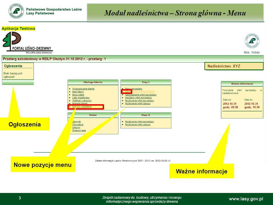 3 Nadleśnictwo XYZ Moduł nadleśnictwa – Strona główna - Menu Zespół zadaniowy ds. budowy, utrzymania i rozwoju informatycznego wspierania sprzedaży dr