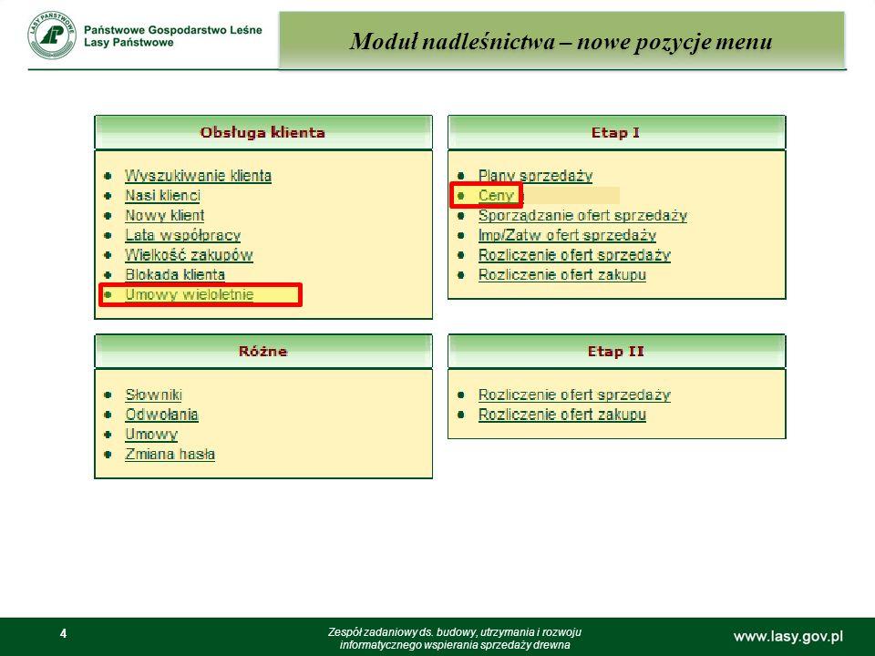 4 Moduł nadleśnictwa – nowe pozycje menu Zespół zadaniowy ds. budowy, utrzymania i rozwoju informatycznego wspierania sprzedaży drewna