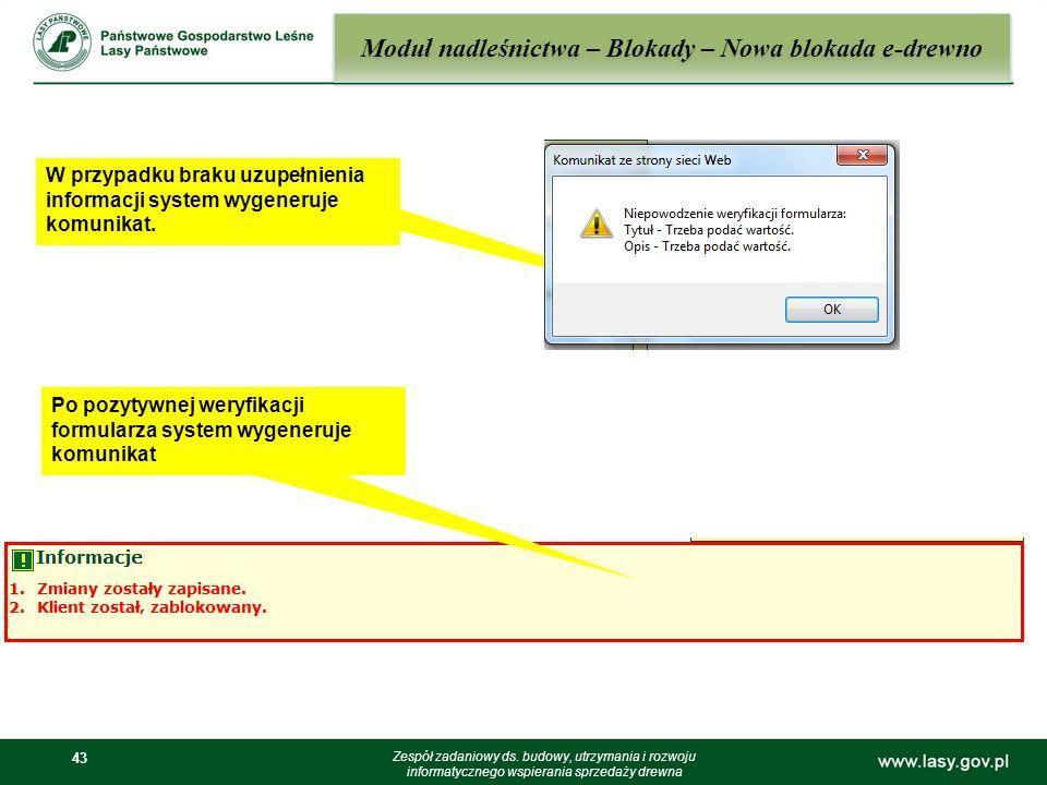 43 Moduł nadleśnictwa – Blokady – Nowa blokada e-drewno Zespół zadaniowy ds. budowy, utrzymania i rozwoju informatycznego wspierania sprzedaży drewna