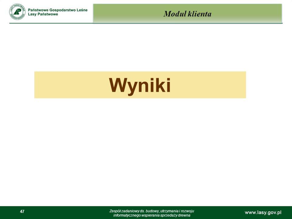 47 Moduł klienta Zespół zadaniowy ds. budowy, utrzymania i rozwoju informatycznego wspierania sprzedaży drewna Wyniki