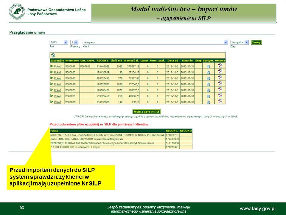 53 Moduł nadleśnictwa – Import umów – uzupełnienie nr SILP Zespół zadaniowy ds. budowy, utrzymania i rozwoju informatycznego wspierania sprzedaży drew
