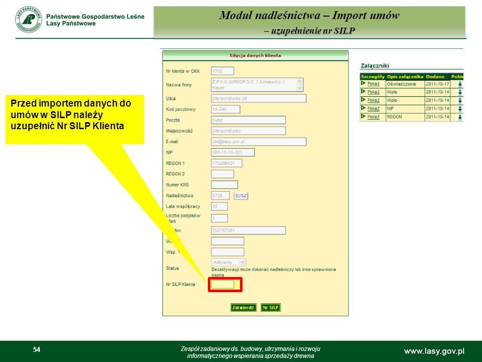 54 Moduł nadleśnictwa – Import umów – uzupełnienie nr SILP Zespół zadaniowy ds. budowy, utrzymania i rozwoju informatycznego wspierania sprzedaży drew