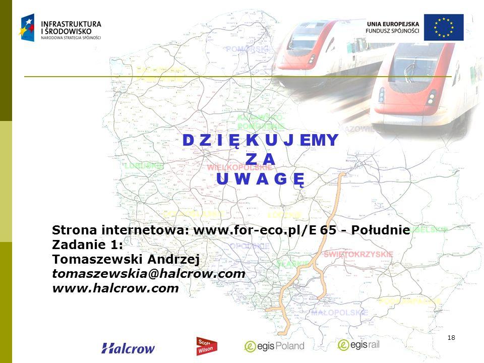 18 D Z I Ę K U J EMY Z A U W A G Ę Strona internetowa: www.for-eco.pl/E 65 - Południe Zadanie 1: Tomaszewski Andrzej tomaszewskia@halcrow.com www.halc