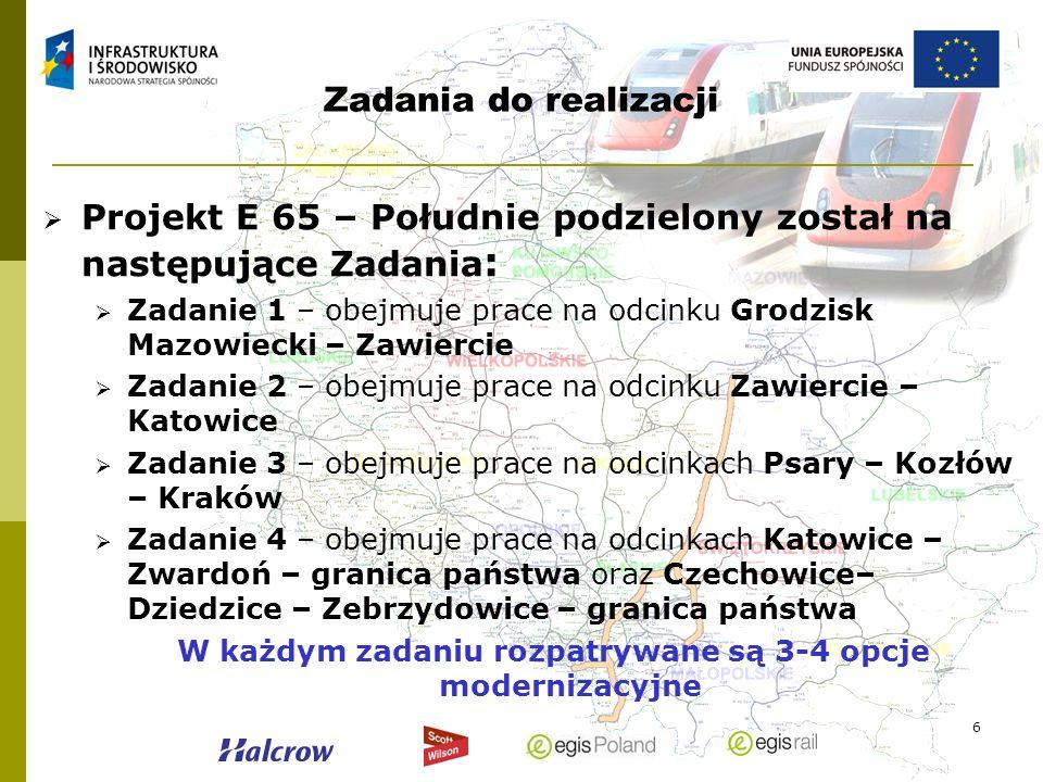6 Zadania do realizacji Projekt E 65 – Południe podzielony został na następujące Zadania : Zadanie 1 – obejmuje prace na odcinku Grodzisk Mazowiecki –