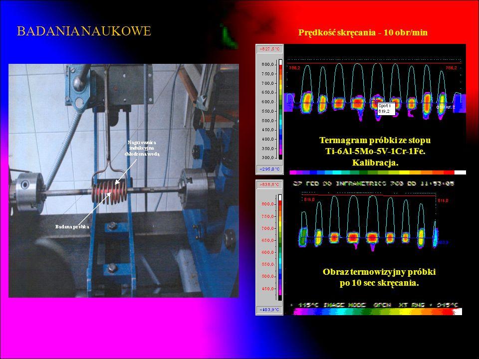 BADANIA NAUKOWE Prędkość skręcania - 10 obr/min Termagram próbki ze stopu Ti-6Al-5Mo-5V-1Cr-1Fe. Kalibracja. Obraz termowizyjny próbki po 10 sec skręc