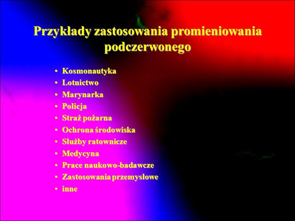 Przykłady zastosowania promieniowania podczerwonego KosmonautykaKosmonautyka LotnictwoLotnictwo MarynarkaMarynarka PolicjaPolicja Straż pożarnaStraż p