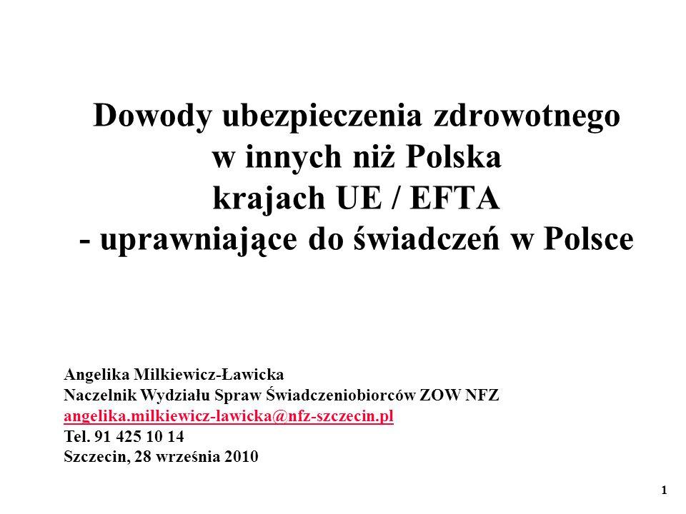 Dowody ubezpieczenia zdrowotnego w innych niż Polska krajach UE / EFTA - uprawniające do świadczeń w Polsce Angelika Milkiewicz-Ławicka Naczelnik Wydz