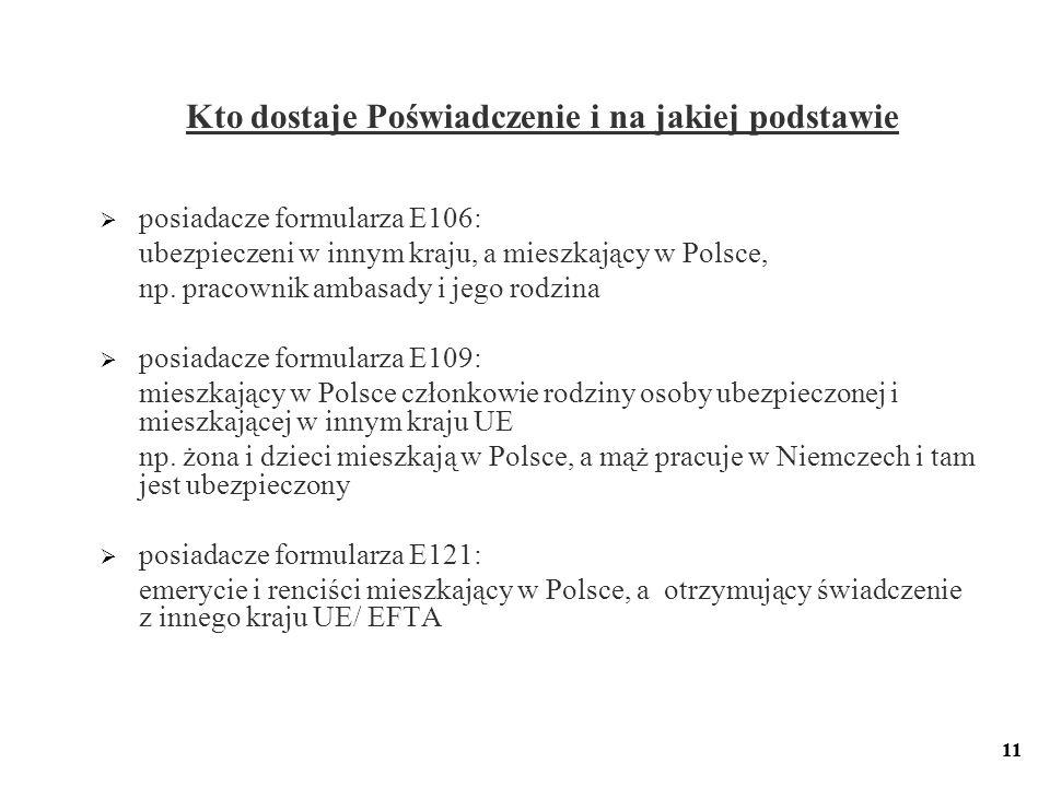 11 Kto dostaje Poświadczenie i na jakiej podstawie posiadacze formularza E106: ubezpieczeni w innym kraju, a mieszkający w Polsce, np. pracownik ambas