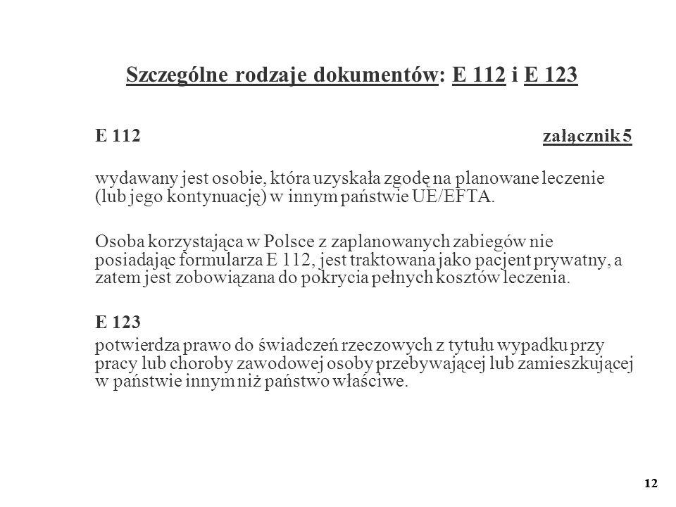 12 Szczególne rodzaje dokumentów: E 112 i E 123 E 112 załącznik 5 wydawany jest osobie, która uzyskała zgodę na planowane leczenie (lub jego kontynuac
