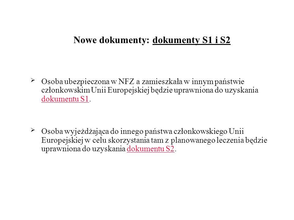 Nowe dokumenty: dokumenty S1 i S2 Osoba ubezpieczona w NFZ a zamieszkała w innym państwie członkowskim Unii Europejskiej będzie uprawniona do uzyskani
