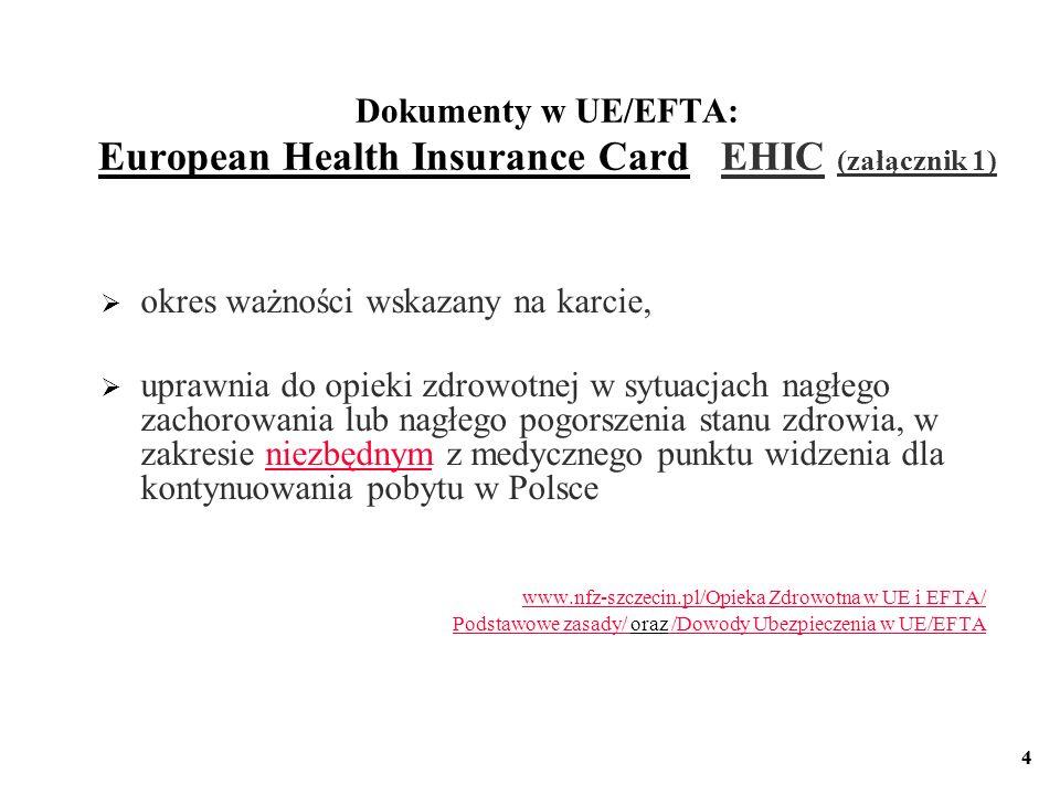 4 Dokumenty w UE/EFTA: European Health Insurance Card EHIC (załącznik 1) okres ważności wskazany na karcie, uprawnia do opieki zdrowotnej w sytuacjach