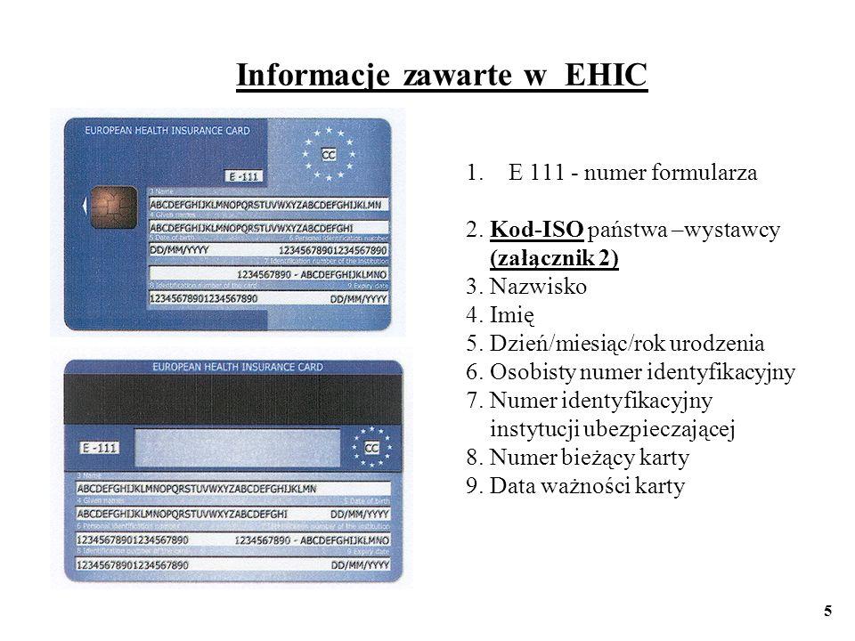 Informacje zawarte w EHIC 1.E 111 - numer formularza 2. Kod-ISO państwa –wystawcy (załącznik 2) 3. Nazwisko 4. Imię 5. Dzień/miesiąc/rok urodzenia 6.