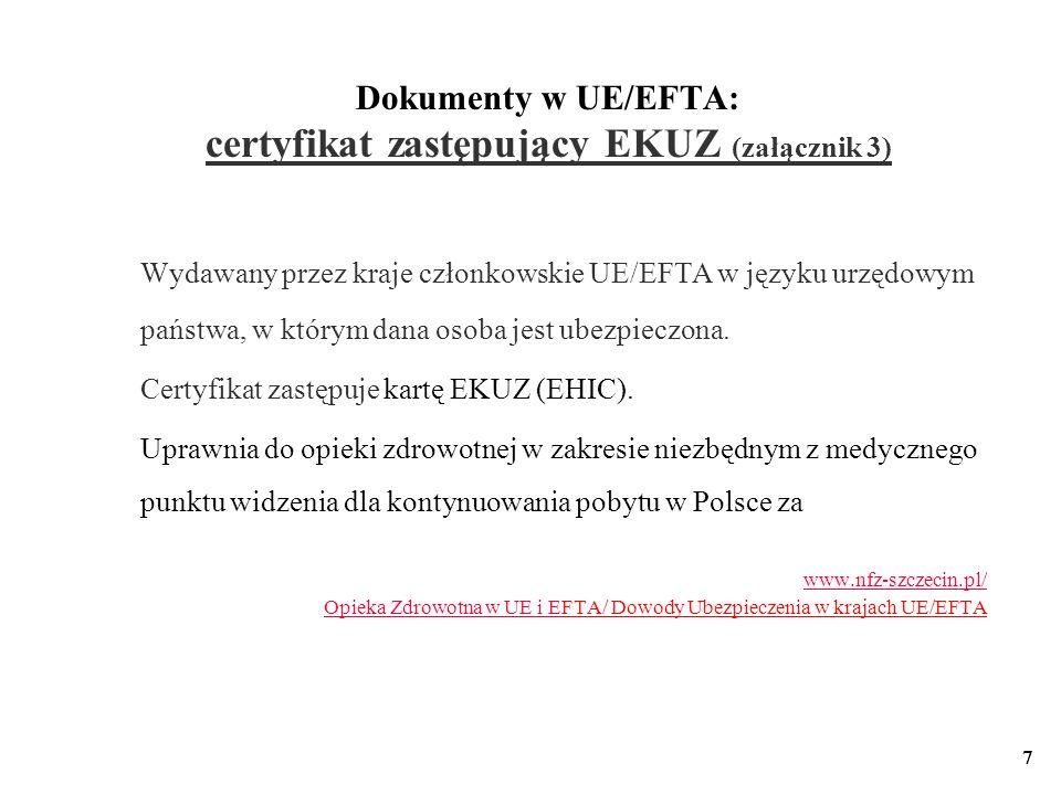 7 Dokumenty w UE/EFTA: certyfikat zastępujący EKUZ (załącznik 3) Wydawany przez kraje członkowskie UE/EFTA w języku urzędowym państwa, w którym dana o