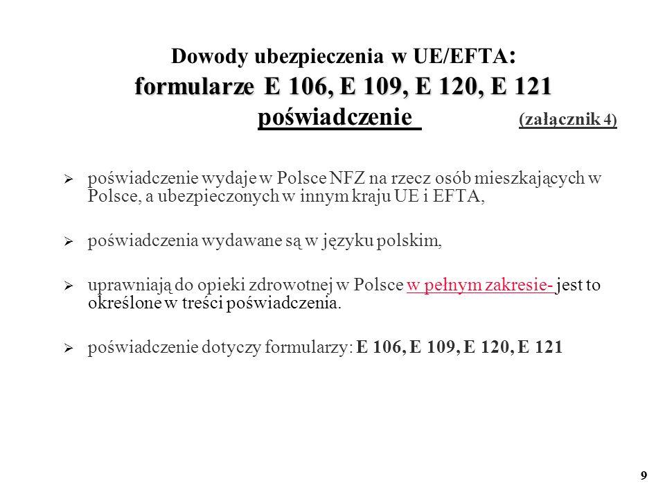 9 formularze E 106, E 109, E 120, E 121 Dowody ubezpieczenia w UE/EFTA : formularze E 106, E 109, E 120, E 121 poświadczenie (załącznik 4) poświadczen