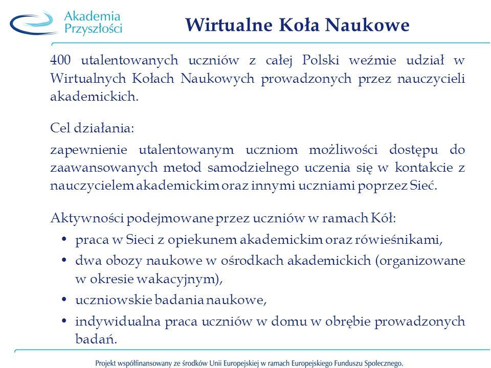 Wirtualne Koła Naukowe 400 utalentowanych uczniów z całej Polski weźmie udział w Wirtualnych Kołach Naukowych prowadzonych przez nauczycieli akademick