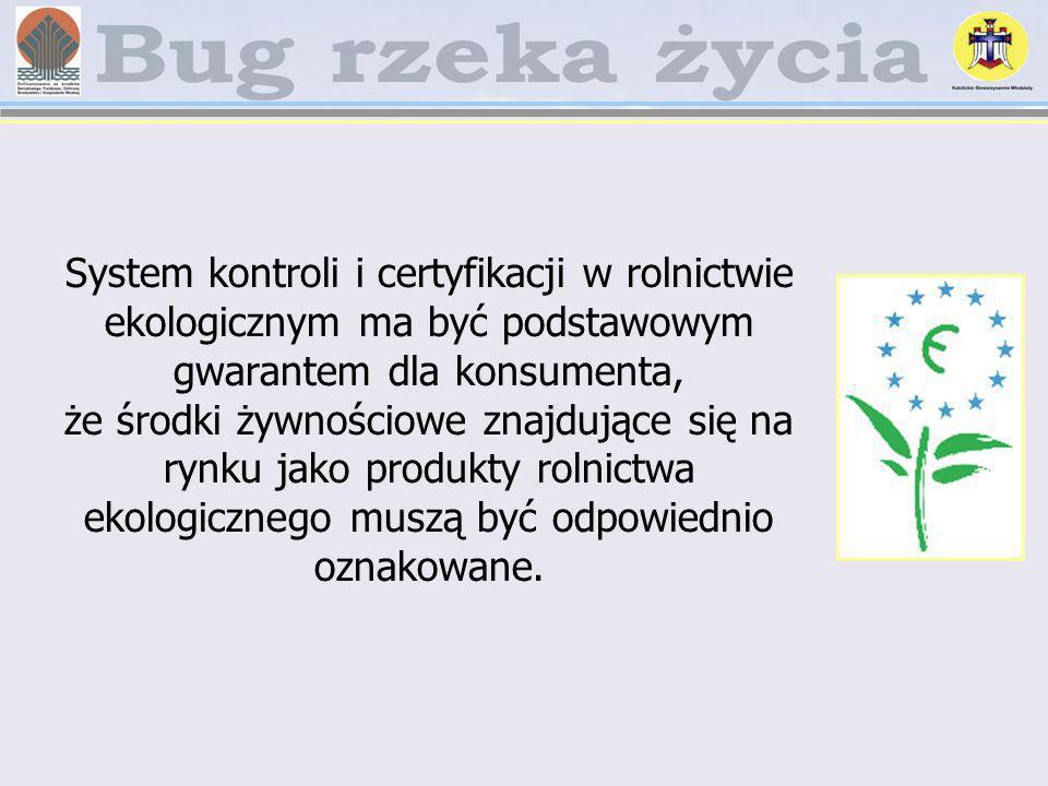 System kontroli i certyfikacji w rolnictwie ekologicznym ma być podstawowym gwarantem dla konsumenta, że środki żywnościowe znajdujące się na rynku ja