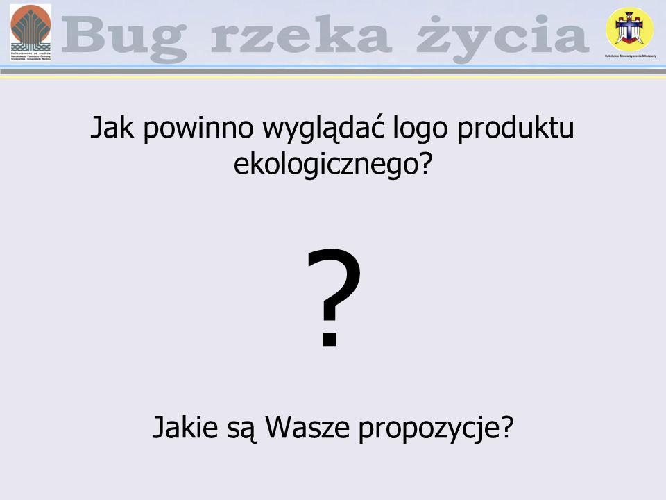 Jak powinno wyglądać logo produktu ekologicznego? ? Jakie są Wasze propozycje?