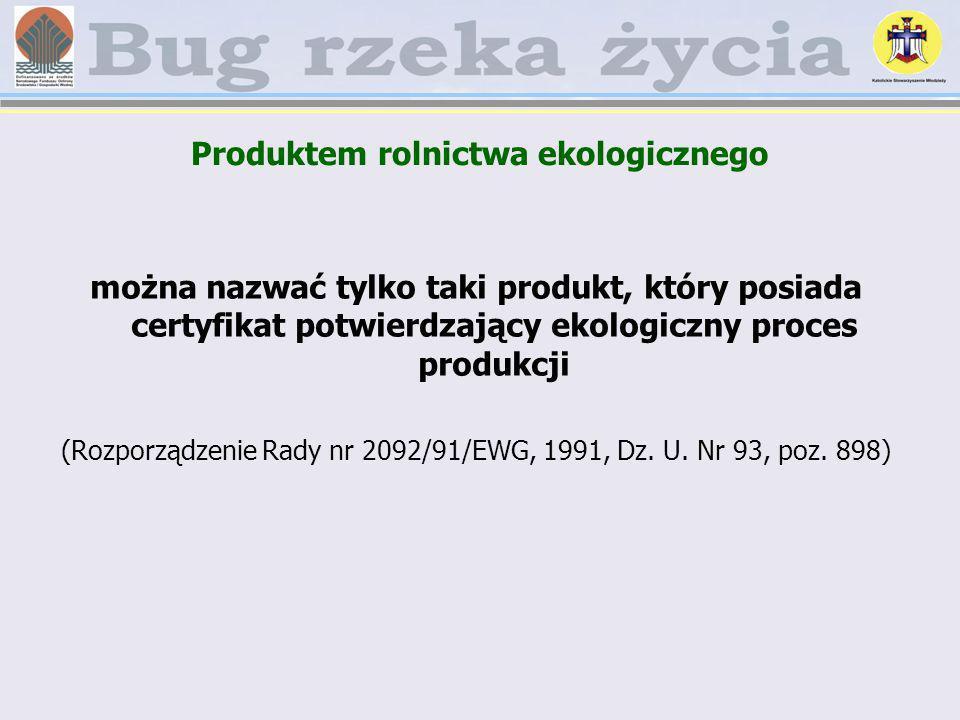 Produktem rolnictwa ekologicznego można nazwać tylko taki produkt, który posiada certyfikat potwierdzający ekologiczny proces produkcji (Rozporządzeni