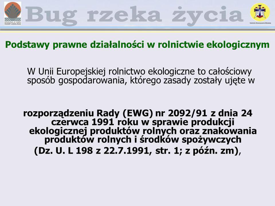 W Unii Europejskiej rolnictwo ekologiczne to całościowy sposób gospodarowania, którego zasady zostały ujęte w rozporządzeniu Rady (EWG) nr 2092/91 z d