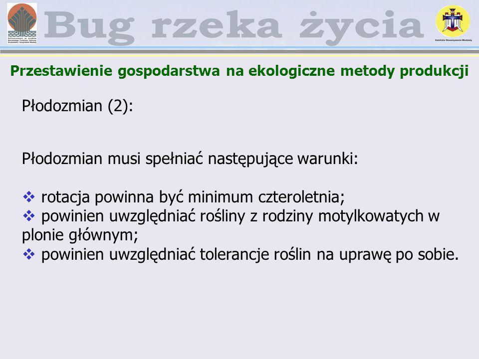 Płodozmian (2): Płodozmian musi spełniać następujące warunki: rotacja powinna być minimum czteroletnia; powinien uwzględniać rośliny z rodziny motylko