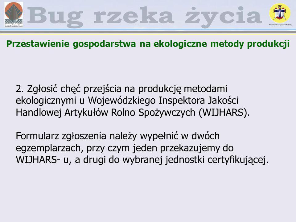 2. Zgłosić chęć przejścia na produkcję metodami ekologicznymi u Wojewódzkiego Inspektora Jakości Handlowej Artykułów Rolno Spożywczych (WIJHARS). Form