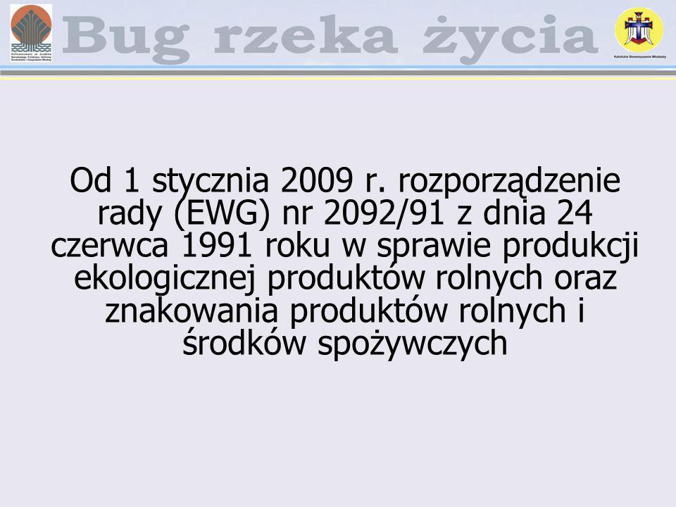 Od 1 stycznia 2009 r. rozporządzenie rady (EWG) nr 2092/91 z dnia 24 czerwca 1991 roku w sprawie produkcji ekologicznej produktów rolnych oraz znakowa
