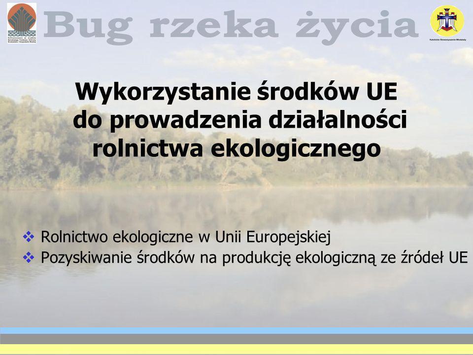 Wykorzystanie środków UE do prowadzenia działalności rolnictwa ekologicznego Rolnictwo ekologiczne w Unii Europejskiej Pozyskiwanie środków na produkc