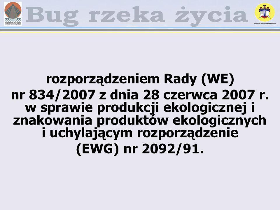 rozporządzeniem Rady (WE) nr 834/2007 z dnia 28 czerwca 2007 r. w sprawie produkcji ekologicznej i znakowania produktów ekologicznych i uchylającym ro