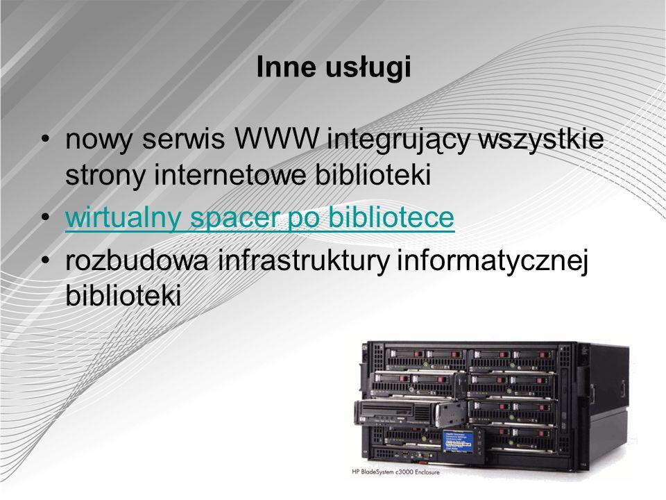 Inne usługi nowy serwis WWW integrujący wszystkie strony internetowe biblioteki wirtualny spacer po bibliotece rozbudowa infrastruktury informatycznej