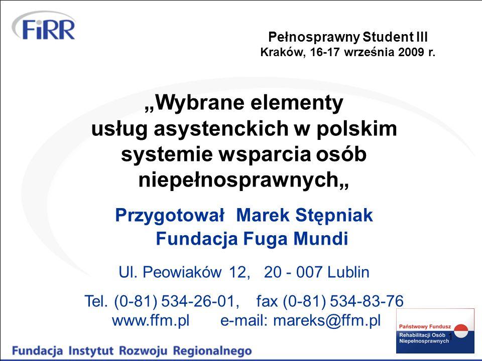 1 Wybrane elementy usług asystenckich w polskim systemie wsparcia osób niepełnosprawnych Przygotował Marek Stępniak Fundacja Fuga Mundi Ul. Peowiaków