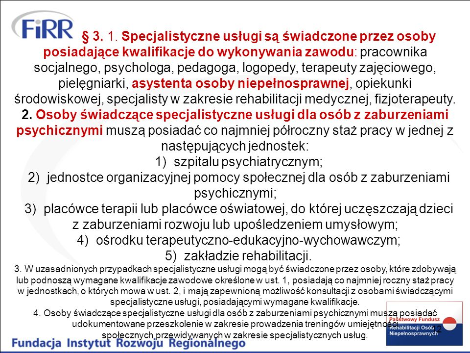 12 § 3. 1. Specjalistyczne usługi są świadczone przez osoby posiadające kwalifikacje do wykonywania zawodu: pracownika socjalnego, psychologa, pedagog