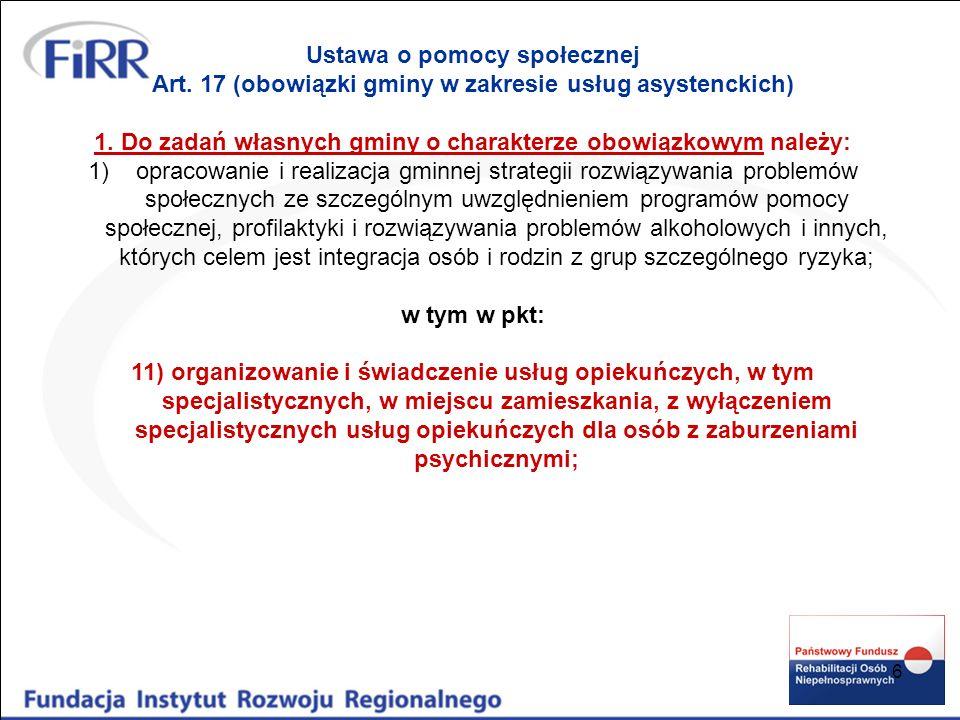 6 Ustawa o pomocy społecznej Art. 17 (obowiązki gminy w zakresie usług asystenckich) 1. Do zadań własnych gminy o charakterze obowiązkowym należy: 1)o