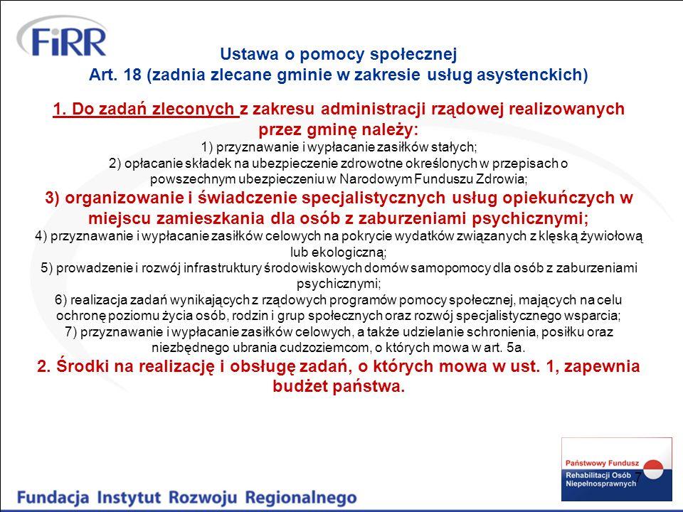 7 Ustawa o pomocy społecznej Art. 18 (zadnia zlecane gminie w zakresie usług asystenckich) 1. Do zadań zleconych z zakresu administracji rządowej real