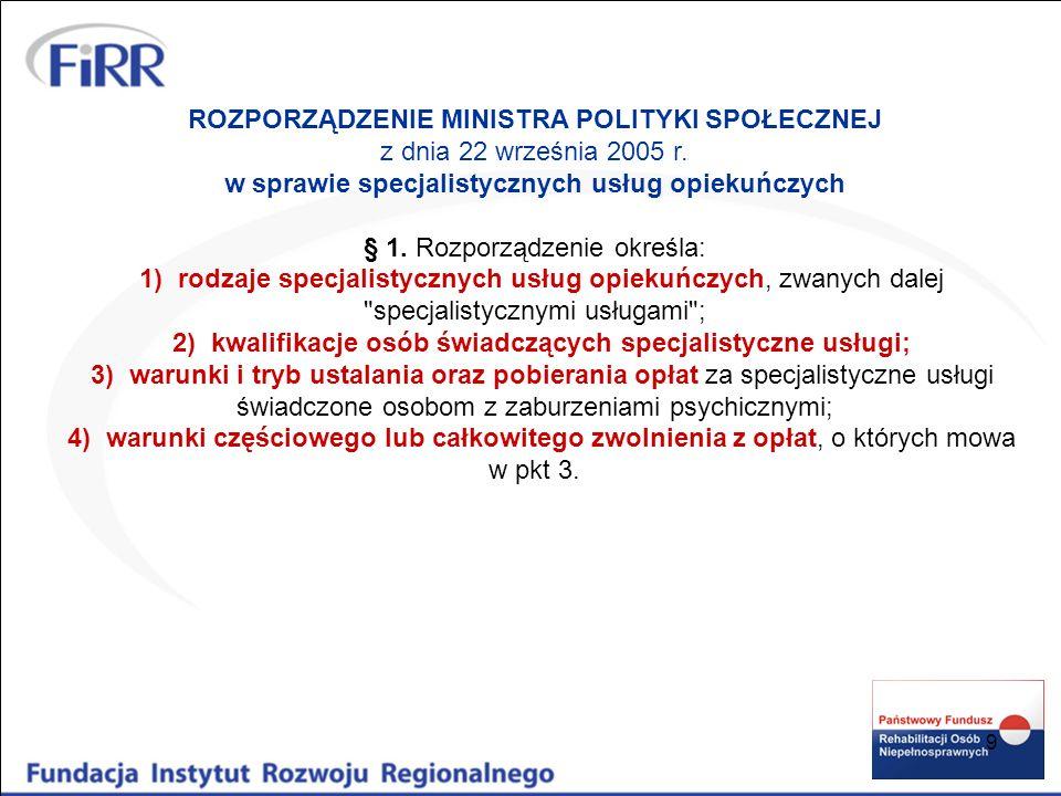 9 ROZPORZĄDZENIE MINISTRA POLITYKI SPOŁECZNEJ z dnia 22 września 2005 r. w sprawie specjalistycznych usług opiekuńczych § 1. Rozporządzenie określa: 1