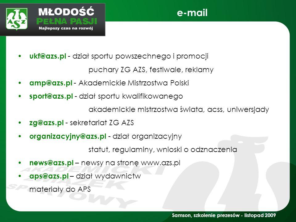 e-mail Samson, szkolenie prezesów - listopad 2009 ukf@azs.pl - dział sportu powszechnego i promocji puchary ZG AZS, festiwale, reklamy amp@azs.pl - Ak