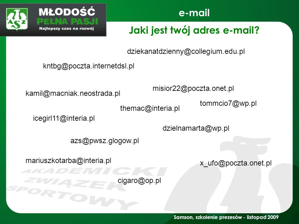 e-mail kntbg@poczta.internetdsl.pl misior22@poczta.onet.pl kamil@macniak.neostrada.pl tommcio7@wp.pl icegirl11@interia.pl x_ufo@poczta.onet.pl themac@