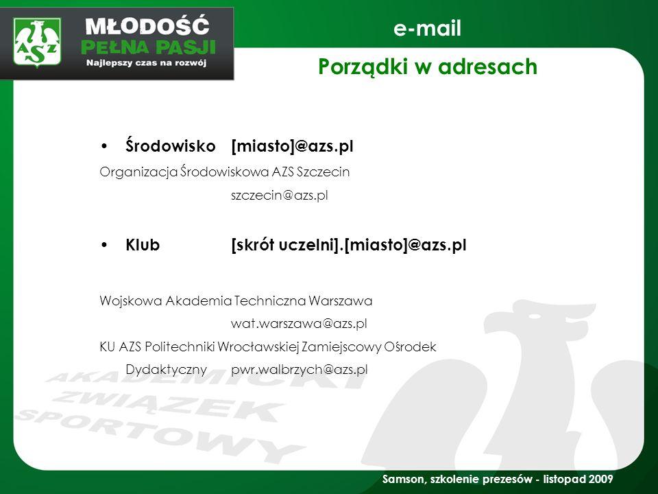 e-mail Porządki w adresach Środowisko[miasto]@azs.pl Organizacja Środowiskowa AZS Szczecin szczecin@azs.pl Klub[skrót uczelni].[miasto]@azs.pl Wojskow