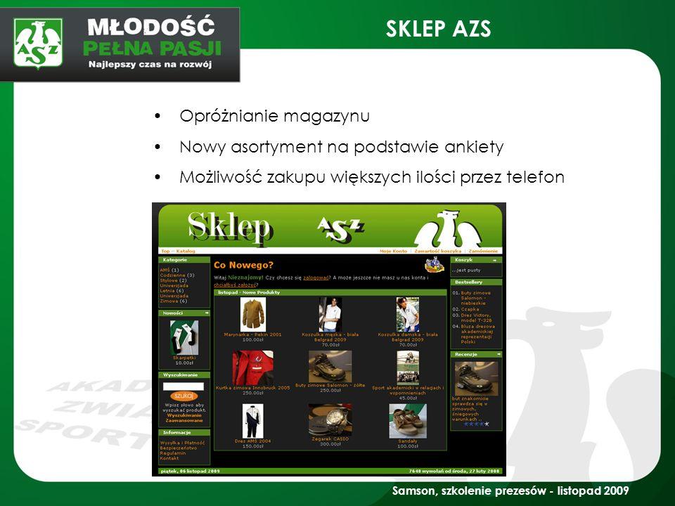 Samson, szkolenie prezesów - listopad 2009 SKLEP AZS Opróżnianie magazynu Nowy asortyment na podstawie ankiety Możliwość zakupu większych ilości przez