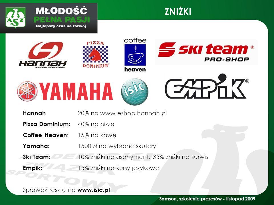Samson, szkolenie prezesów - listopad 2009 ZNIŻKI Hannah 20% na www.eshop.hannah.pl Pizza Dominium: 40% na pizze Coffee Heaven: 15% na kawę Yamaha: 15
