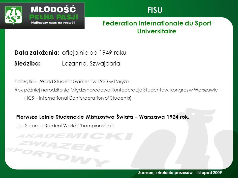 Samson, szkolenie prezesów - listopad 2009 FISU Data założenia: oficjalnie od 1949 roku Siedziba: Lozanna, Szwajcaria Początki - World Student Games w